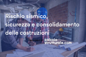 Rischio sismico, sicurezza e consolidamento delle costruzioni